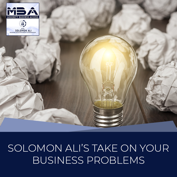Solomon Ali's Take On Your Business Problems
