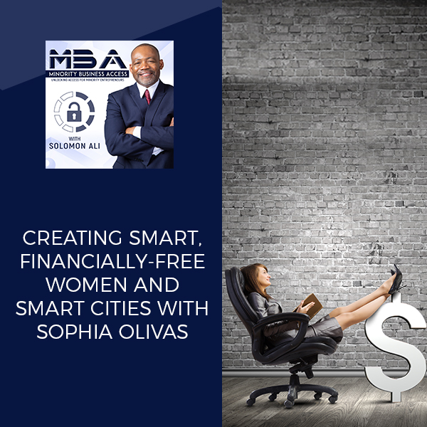 Creating Smart, Financially-Free Women And Smart Cities With Sophia Olivas