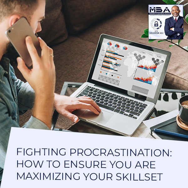 Fighting Procrastination: How To Ensure You Are Maximizing Your Skillset