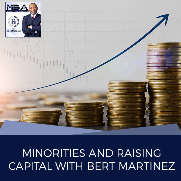 Minorities and Raising Capital with Bert Martinez