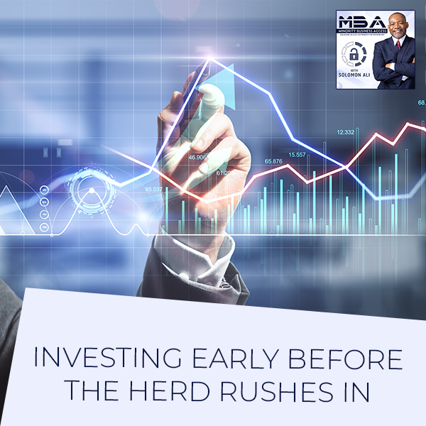 Investing Early Before The Herd Rushes In